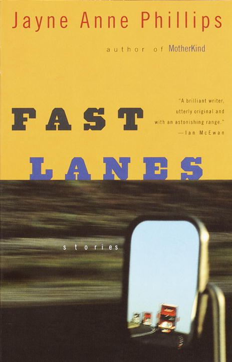 Fast Lanes By: Jayne Anne Phillips