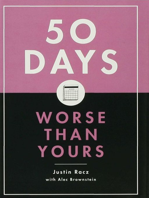 50 Days Worse Than Yours