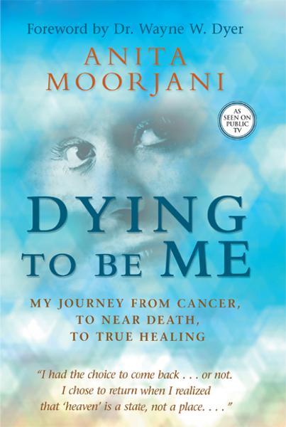 Dying to Be Me By: Anita Moorjani