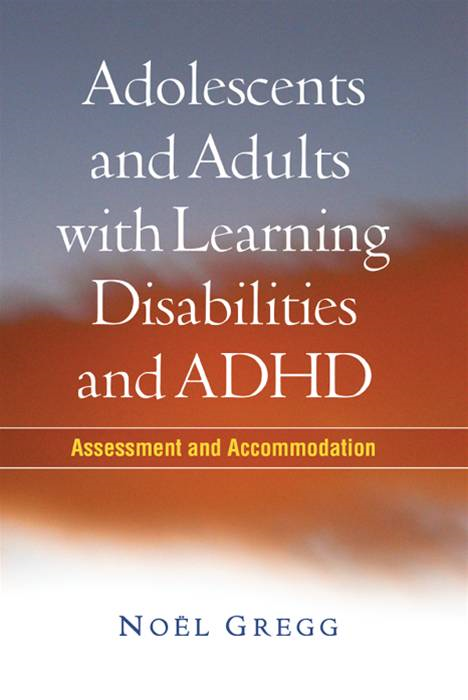 Adolescents and Adults with Learning Disabilities and ADHD By: Noel Gregg, PhD