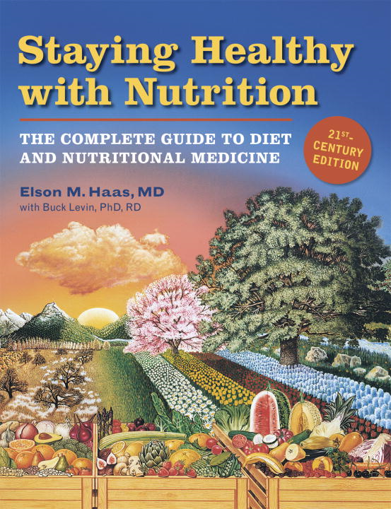 Staying Healthy with Nutrition, rev By: Buck Levin,Elson Haas