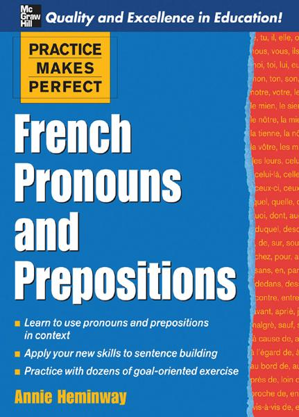 Practice Makes Perfect : French Pronouns and Prepositions: French Pronouns and Prepositions By: Annie Heminway