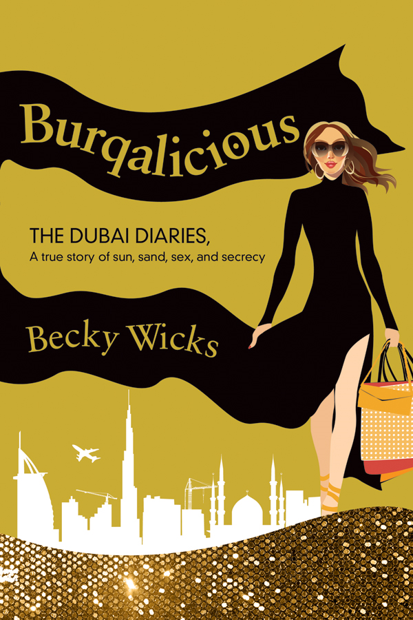 Burqalicious: The Dubai Diaries: A True Story of Sun, Sand, Sex, and Secrecy By: Becky Wicks
