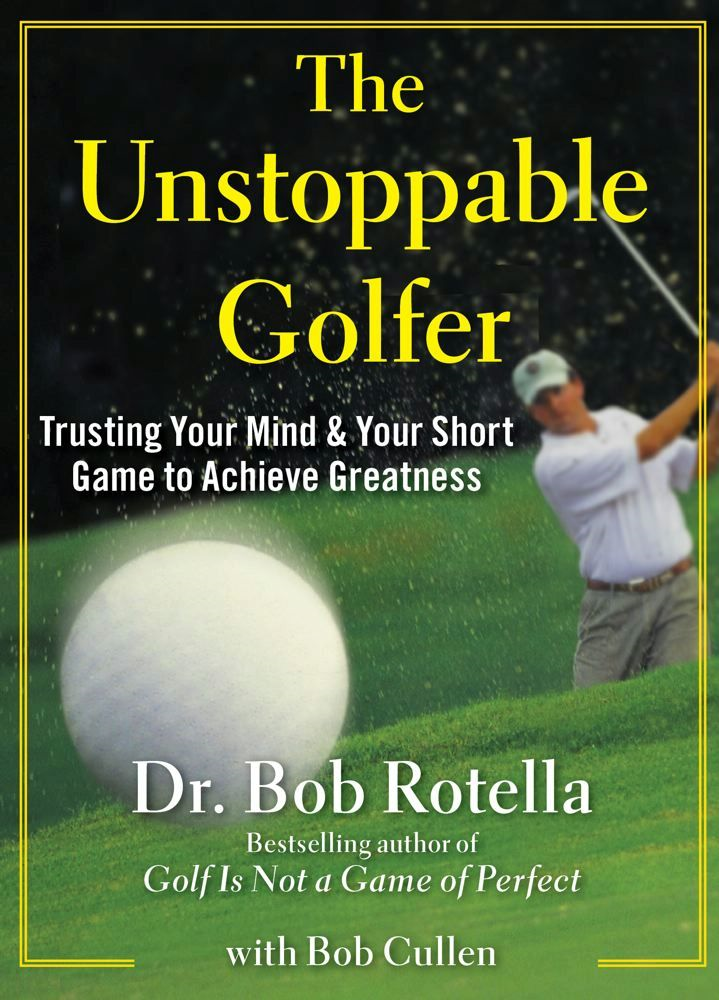 The Unstoppable Golfer By: Dr. Bob Rotella