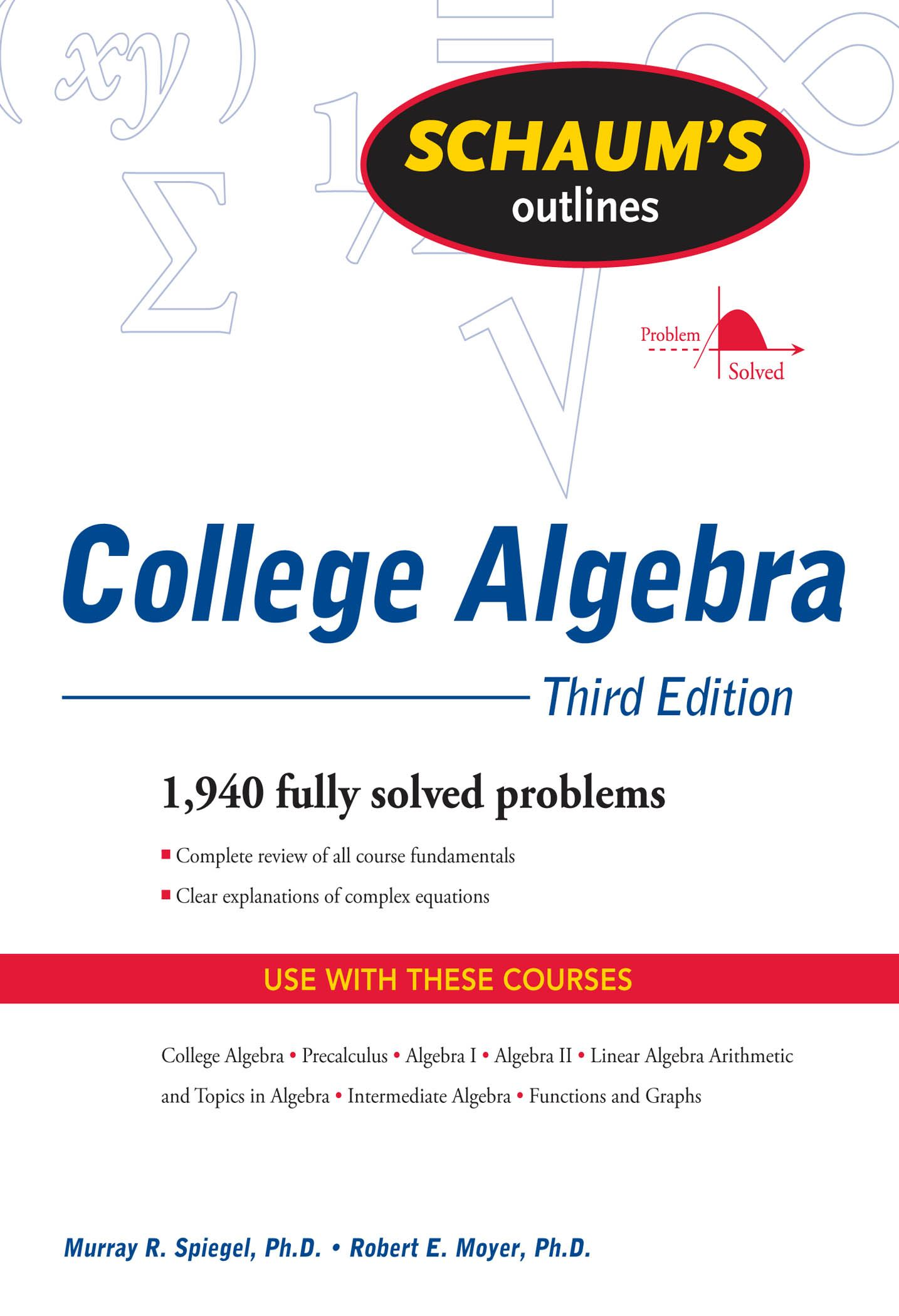 Schaum's Outline of College Algebra, Third Edition By: Murray Spiegel,Robert Moyer