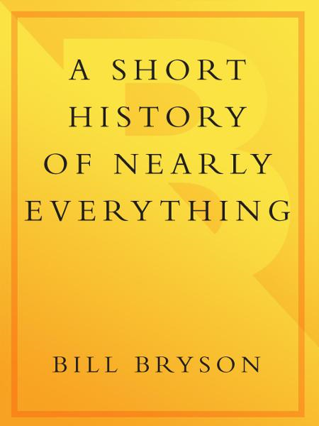 A Short History of Nearly Everything By: Bill Bryson