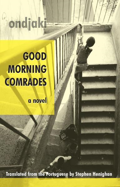 Good Morning Comrades By: Ondjaki