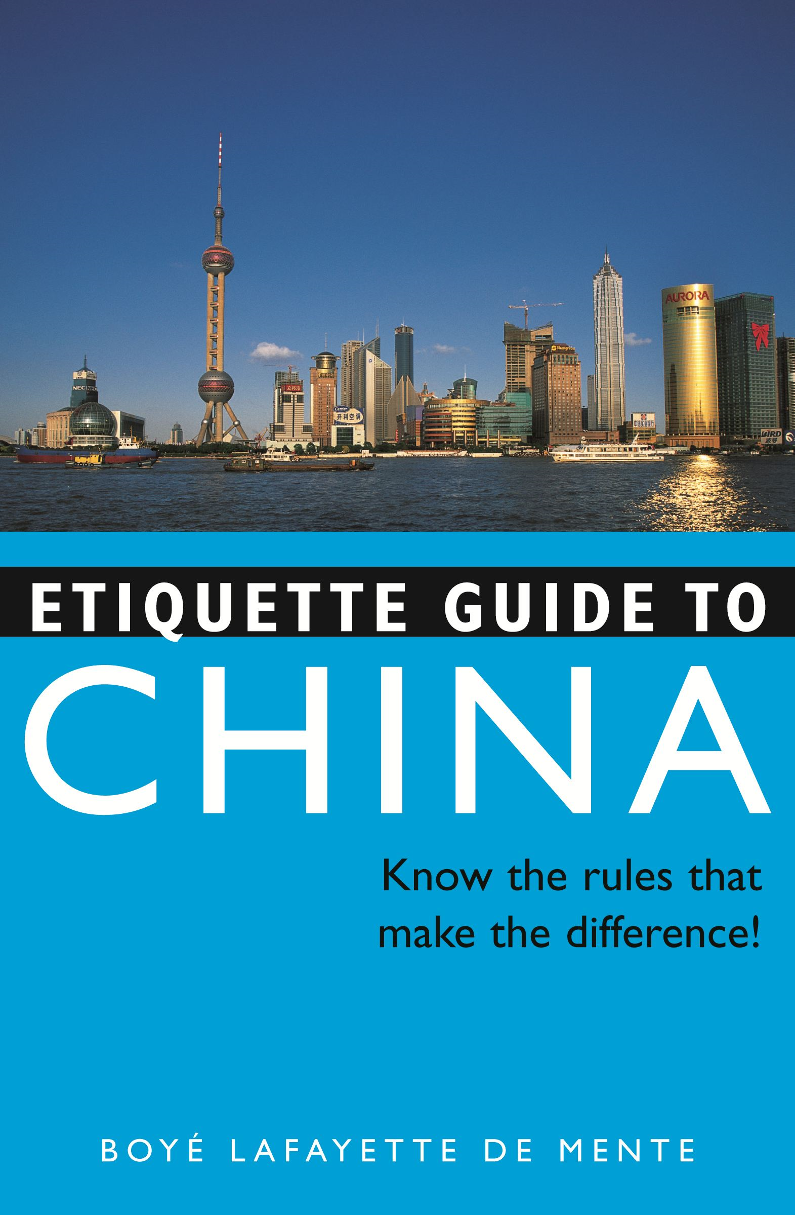 Etiquette Guide to China: Know the Rules that Make the Difference! By: Boye Lafayette De Mente