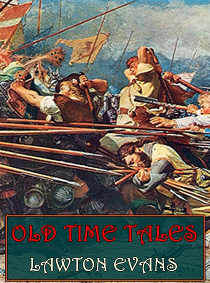 Old Time Tales (Illustrated) By: Lawton Evans