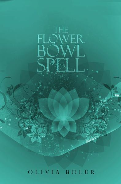The Flower Bowl Spell By: Olivia Boler
