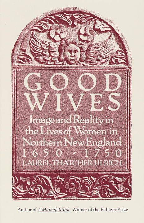 Good Wives By: Laurel Thatcher Ulrich