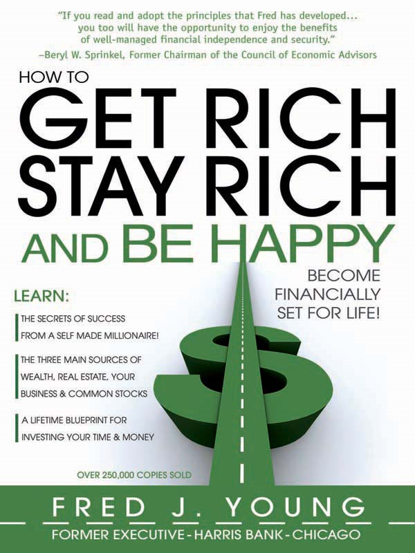 How to Get Rich Stay Rich and Be Happy By: Fred Young