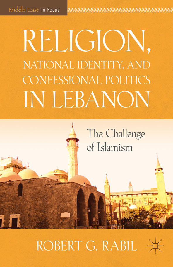 Religion,  National Identity,  and Confessional Politics in Lebanon The Challenge of Islamism