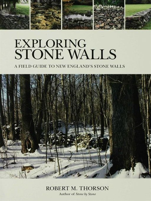 Exploring Stone Walls: A Field Guide to New England's Stone Walls