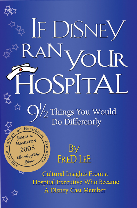 If Disney Ran Your Hospital By: Fred Lee
