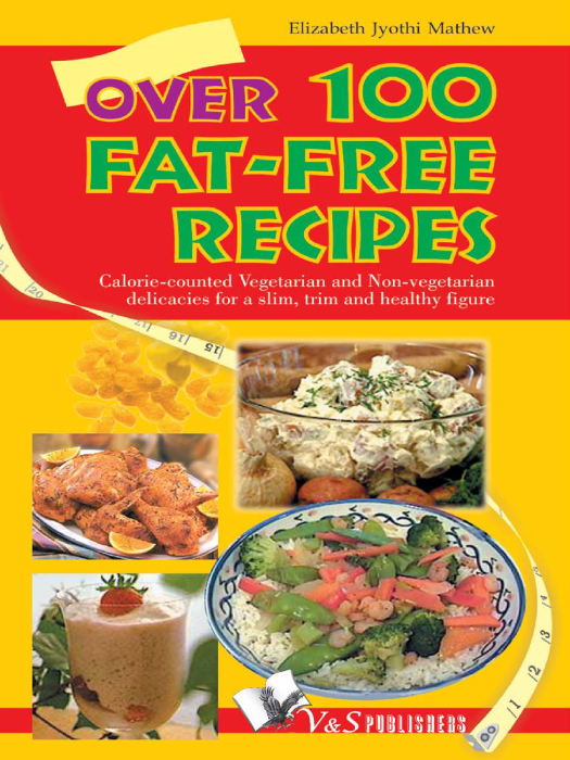 Over 100 Fat-Free Recipes By: Elizabeth Jyothi Mathew