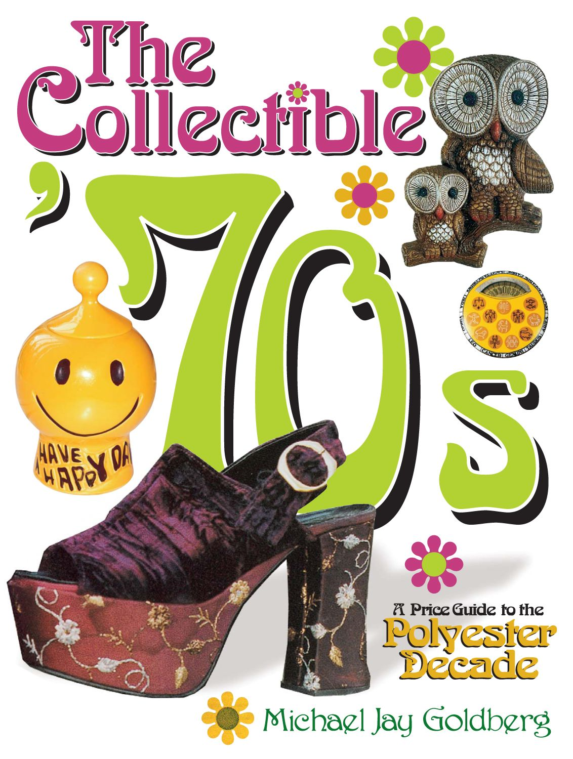 Collectible '70s: A Price Guide to the Polyster Decade By: Goldberg