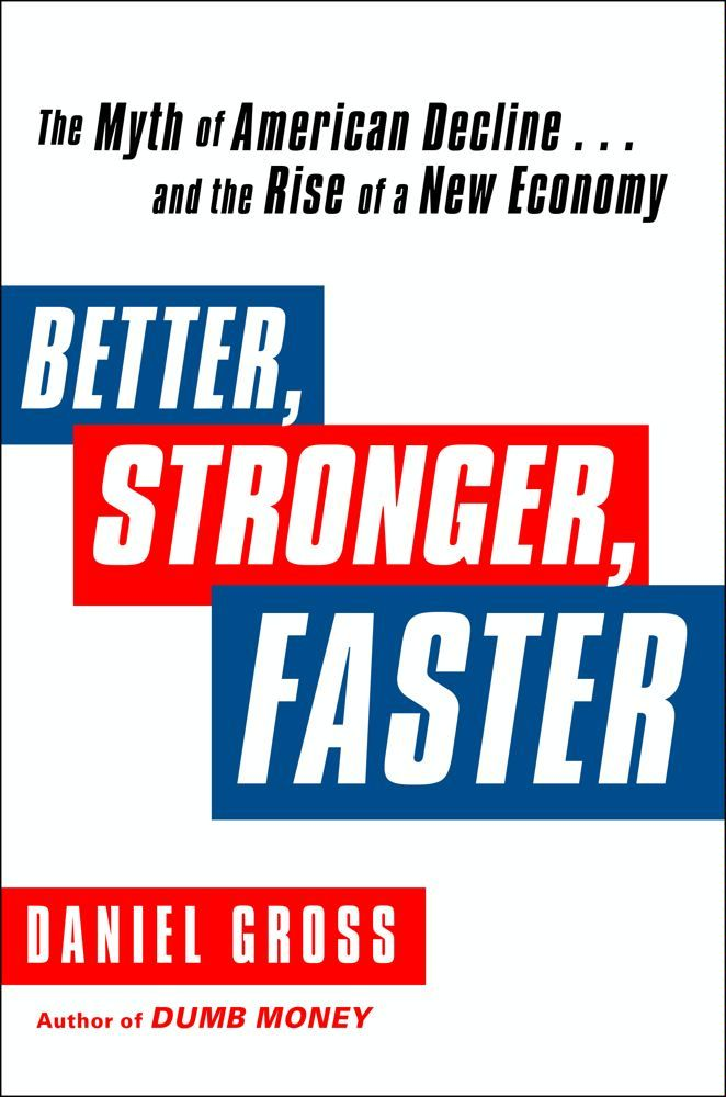 Better, Stronger, Faster By: Daniel Gross