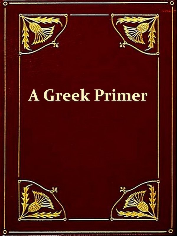 A Greek Primer for Beginners in New Testament Greek