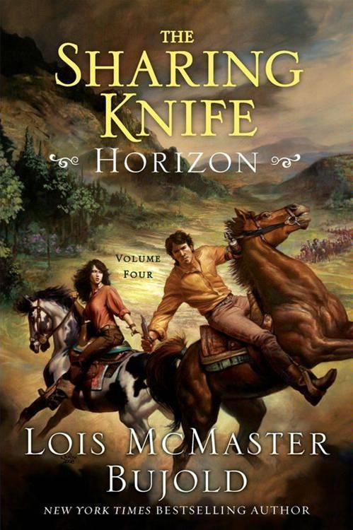 The Sharing Knife, Volume Four: Horizon By: Lois McMaster Bujold