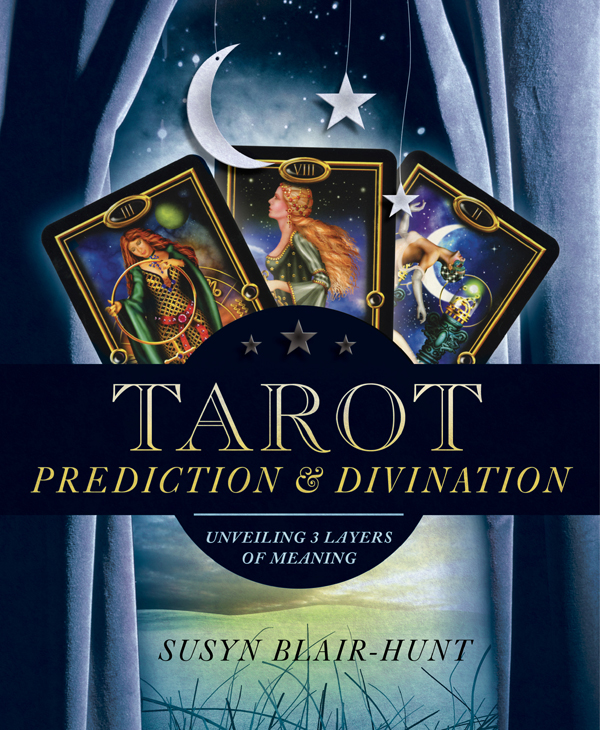 Tarot Prediction & Divination: Unveiling Three Layers of Meaning By: Susyn Blair-Hunt