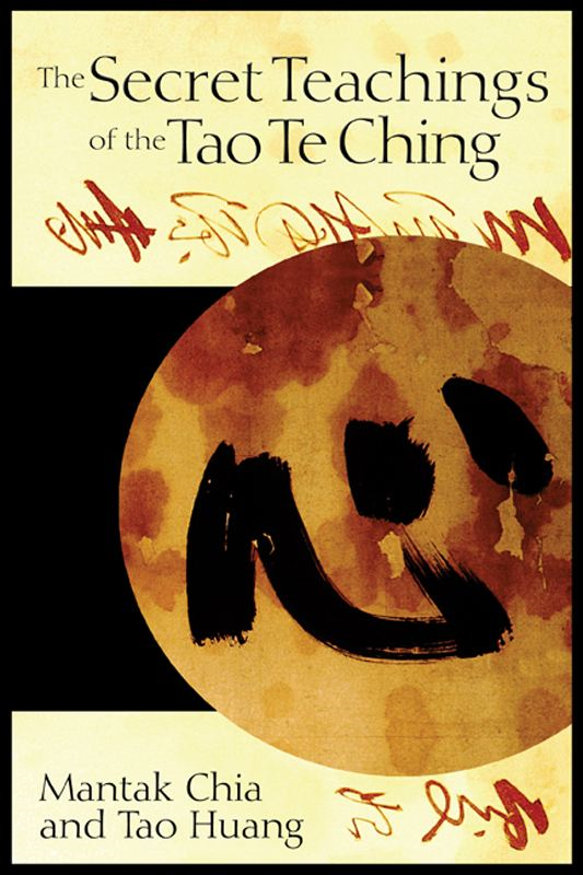 The Secret Teachings of the Tao Te Ching By: Mantak Chia,Tao Huang