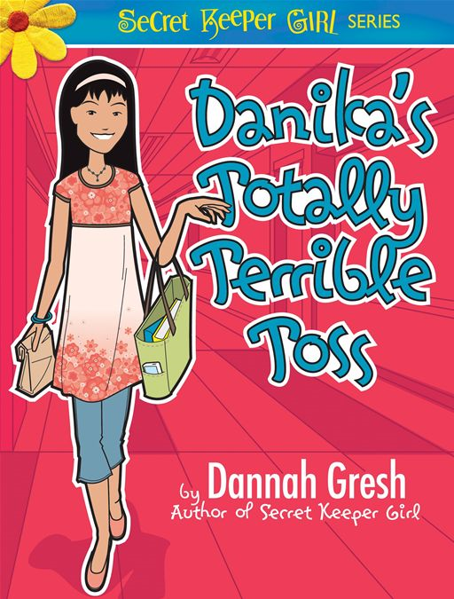 Danika's Totally Terrible Toss By: Dannah K. Gresh