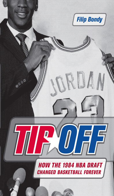 Tip-Off: How the 1984 NBA Draft Changed Basketball Forever By: Filip Bondy