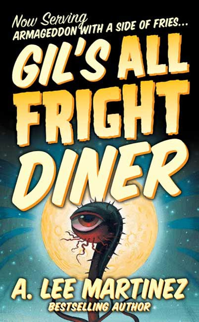 Gil's All Fright Diner By: A. Lee Martinez