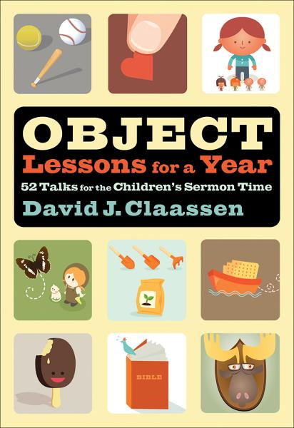 Object Lessons for a Year (Object Lesson Series) By: David J. Claassen