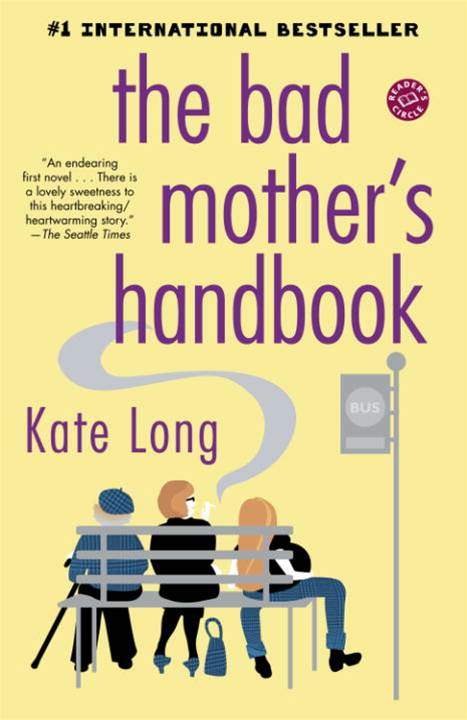 The Bad Mother's Handbook By: Kate Long