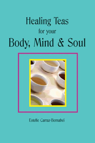 Healing Teas for your Body, Mind & Soul By: Estelle Carraz-Bernabei