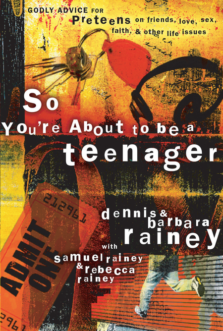 So You're About to Be a Teenager By: Dennis Rainey