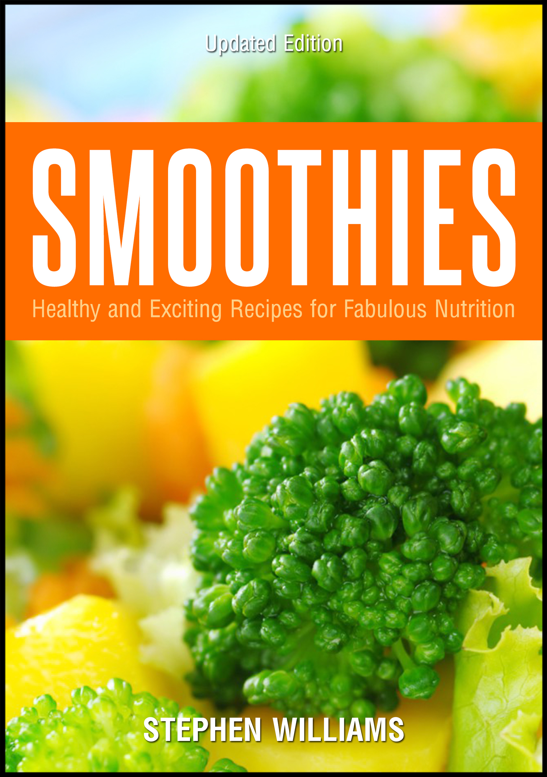 Smoothies: Healthy and Exciting Recipes for Fabulous Nutrition