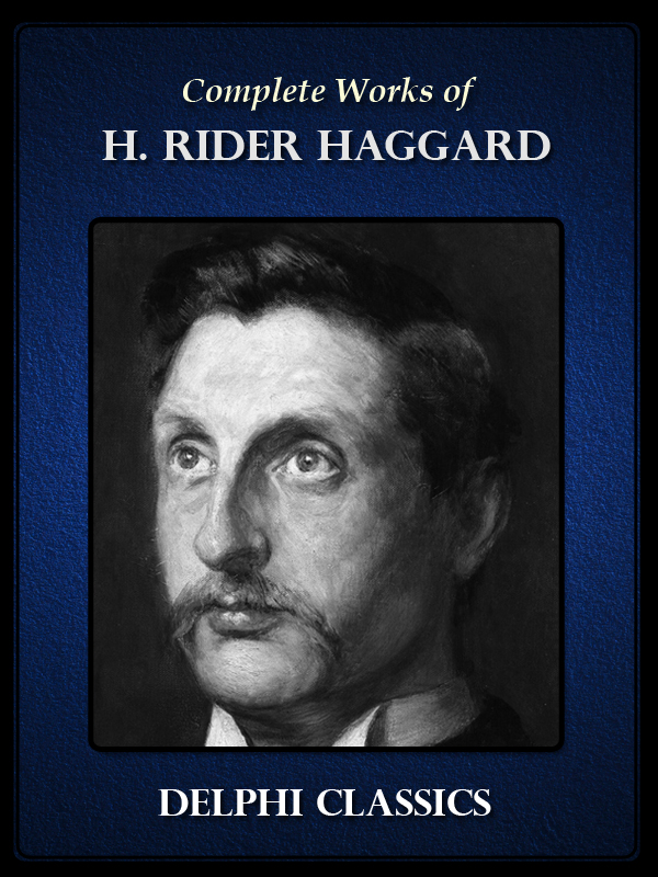 Complete Works of H. Rider Haggard (Illustrated)