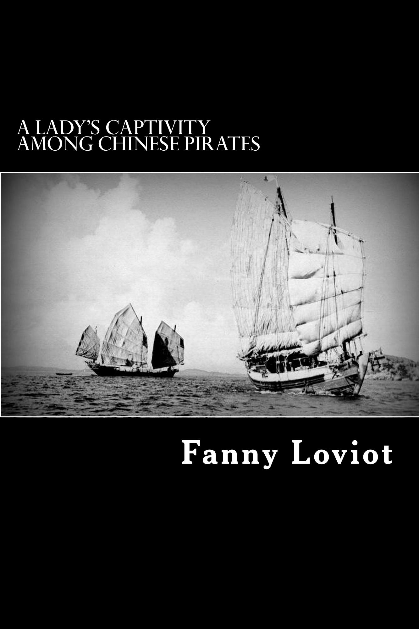 A Lady's Captivity Among  Chinese Pirates By: Fanny Loviot