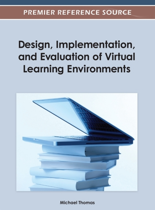 Design, Implementation, and Evaluation of Virtual Learning Environments By: Thomas, Michael