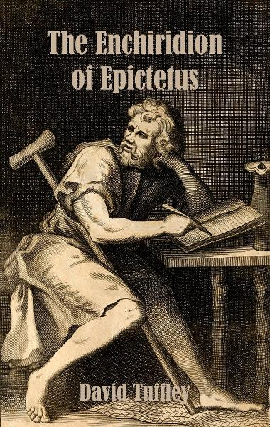 The Enchiridion of Epictetus By: David Tuffley