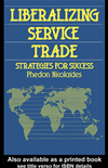 Liberalizing Service Trade: Strategies For Success: