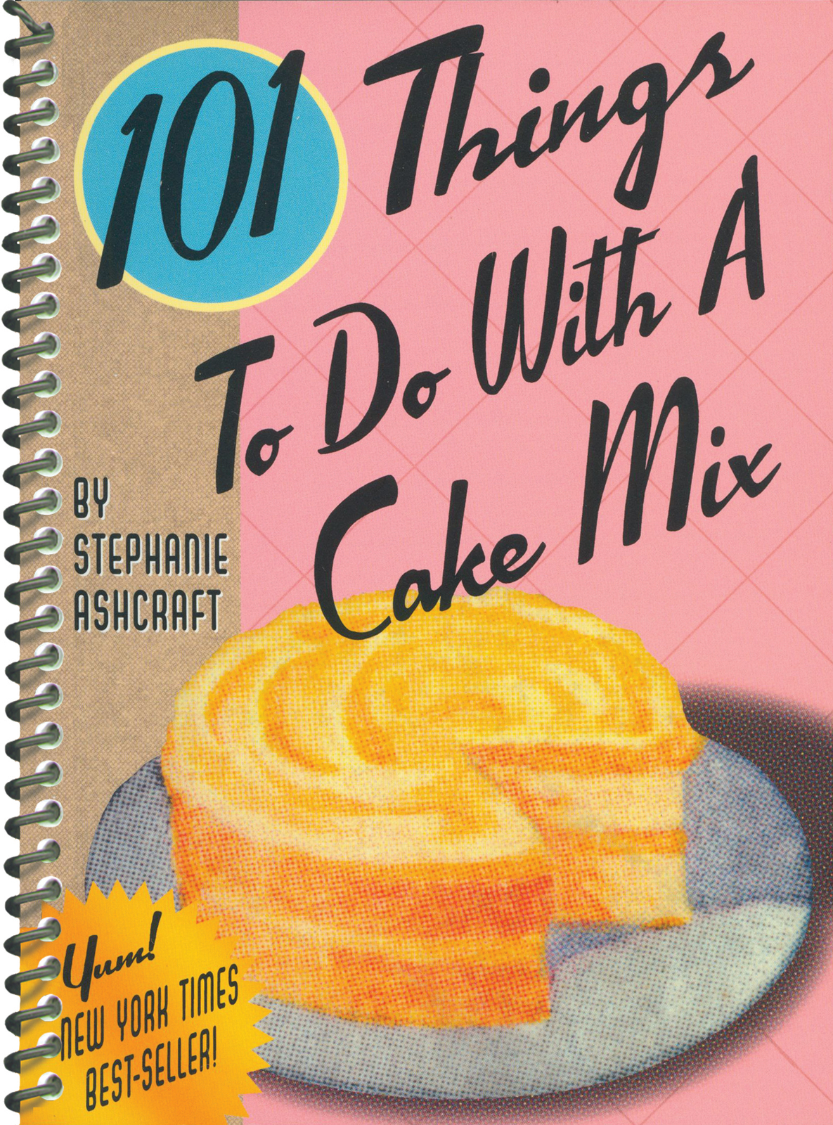 101 Things to Do with a Cake Mix By: Stephanie Ashcraft