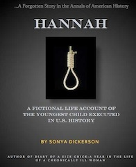Hannah: A Fictional Life Account of The Youngest Child Executed in US History By: Sonya Dickerson