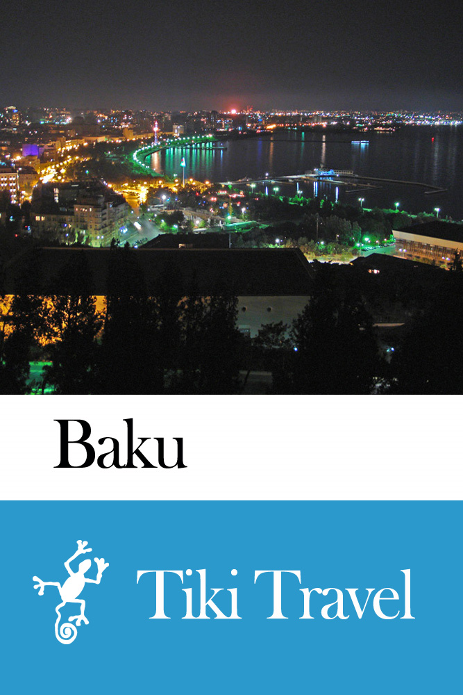 Baku (Azerbaijan) Travel Guide - Tiki Travel