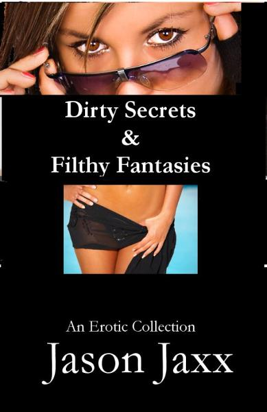 Dirty Secrets & Filthy Fantasies: An Erotic Collection