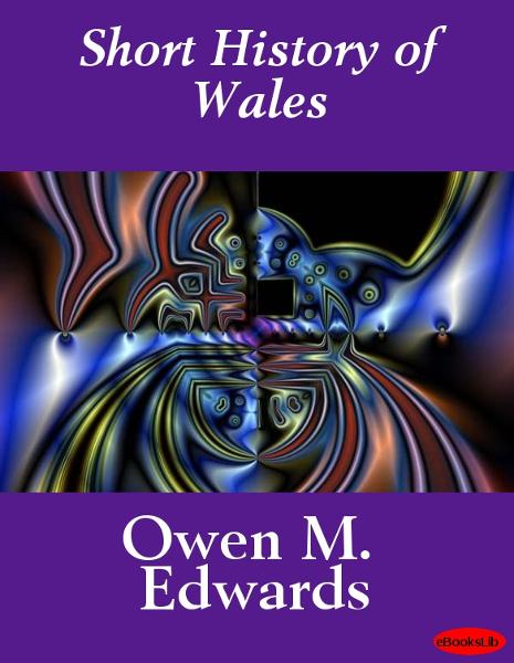 Short History of Wales By: Owen Morgan Sir Edwards