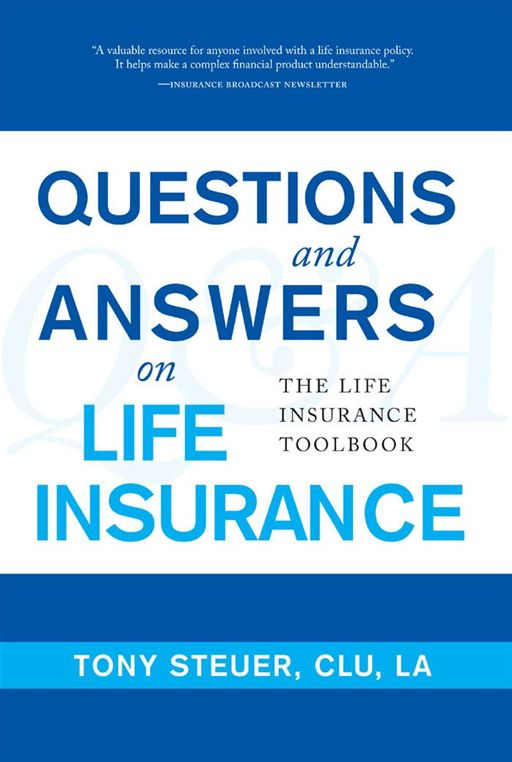 Questions And Answers On Life Insurance By: Anthony Steuer