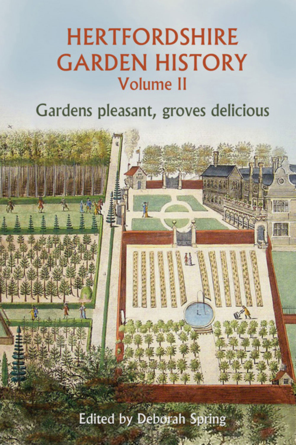Hertfordshire Garden History Volume 2: Gardens Pleasant, Groves Delicious By: