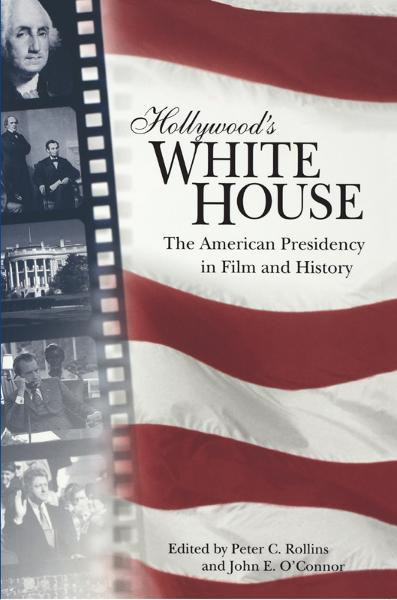 Hollywood's White House: The American Presidency in Film and History