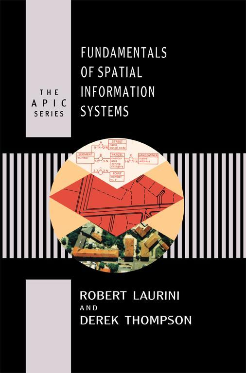 Fundamentals of Spatial Information Systems By: Derek Thompson,Robert Laurini
