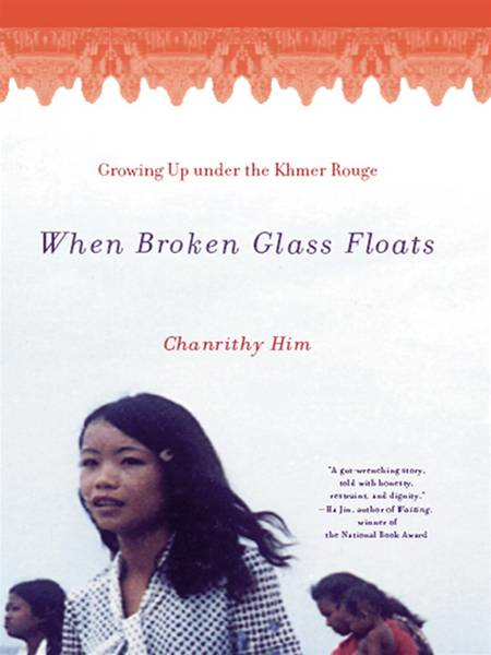 When Broken Glass Floats: Growing Up Under the Khmer Rouge By: Chanrithy Him