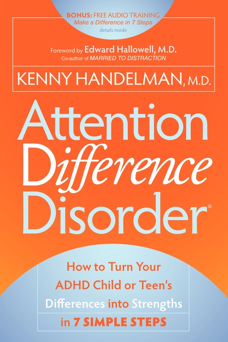 Attention Difference Disorder: How to Turn Your ADHD Child or Teen's Differences into Strengths in 7 Simple Steps By: Kenny Handelman